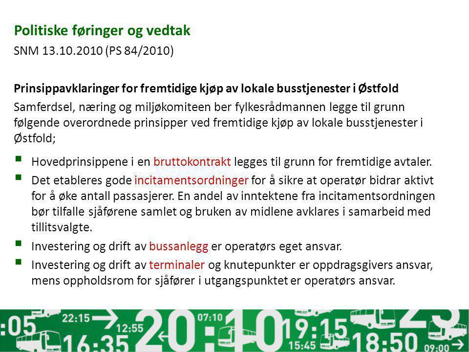 Politiske føringer og vedtak SNM 13.10.2010 (PS 84/2010) Prinsippavklaringer for fremtidige kjøp av lokale busstjenester i Østfold Samferdsel, næring
