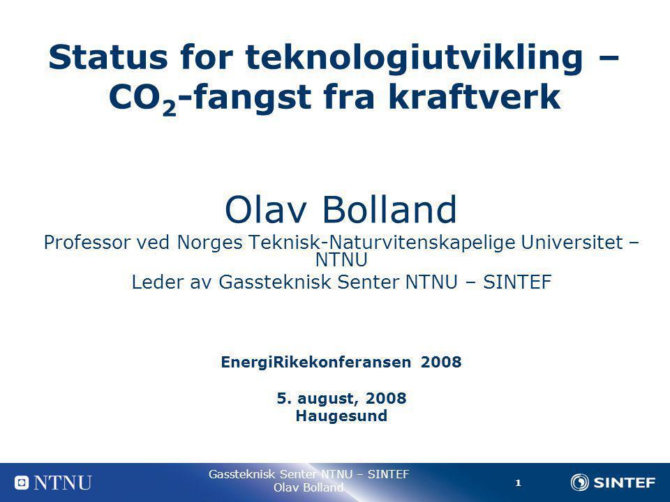 2 Gassteknisk Senter NTNU – SINTEF Olav Bolland NTNU & SINTEF: CCS § Aktivitet siden 1986 § Årlig FoU-budsjett innen CCS på 11 million Euro –Nasjonale prosjekter 60%, EU-prosjekter 40% § Europas største FoU-prosjekt innen CCS – BIGCO2 § NTNU & SINTEF største aktør innen EUs CCS- prosjektportefølje.