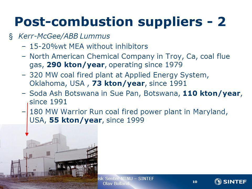 10 Gassteknisk Senter NTNU – SINTEF Olav Bolland Post-combustion suppliers - 2 § Kerr-McGee/ABB Lummus –15-20%wt MEA without inhibitors –North America