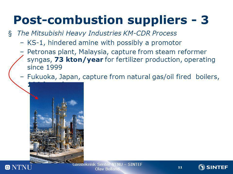 11 Gassteknisk Senter NTNU – SINTEF Olav Bolland Post-combustion suppliers - 3 § The Mitsubishi Heavy Industries KM-CDR Process –KS-1, hindered amine