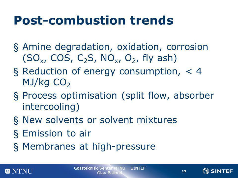 13 Gassteknisk Senter NTNU – SINTEF Olav Bolland Post-combustion trends § Amine degradation, oxidation, corrosion (SO x, COS, C 2 S, NO x, O 2, fly as