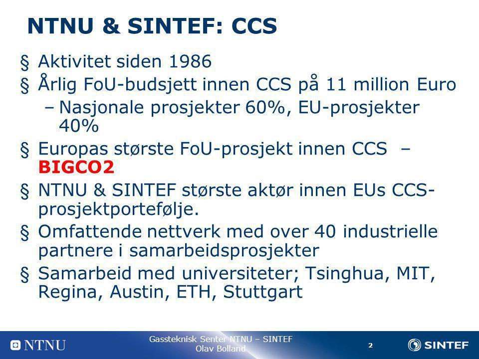 2 Gassteknisk Senter NTNU – SINTEF Olav Bolland NTNU & SINTEF: CCS § Aktivitet siden 1986 § Årlig FoU-budsjett innen CCS på 11 million Euro –Nasjonale