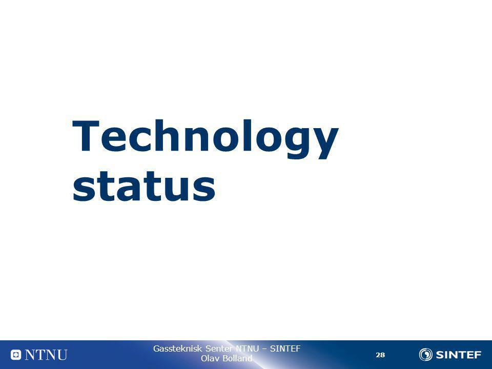 28 Gassteknisk Senter NTNU – SINTEF Olav Bolland Technology status