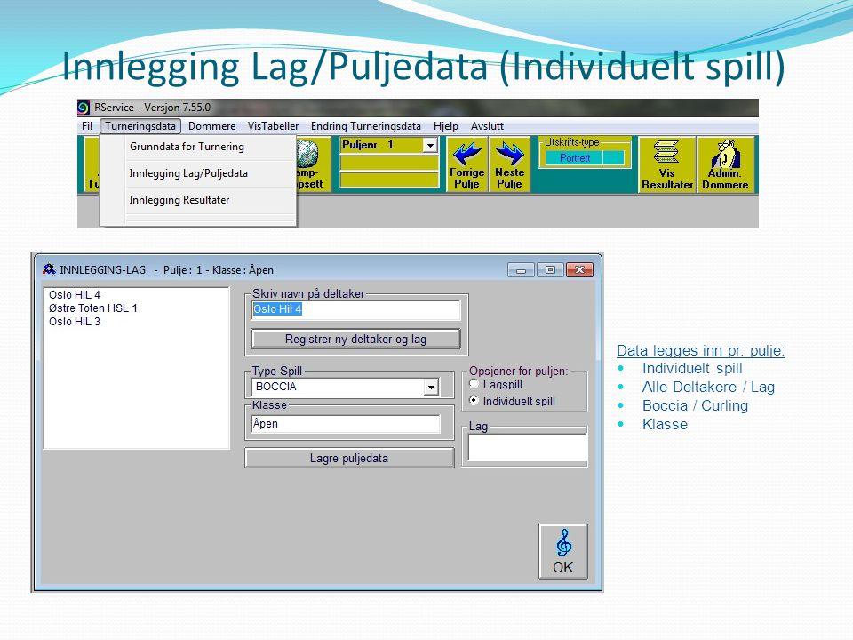 Innlegging Lag/Puljedata (Individuelt spill) Data legges inn pr. pulje:  Individuelt spill  Alle Deltakere / Lag  Boccia / Curling  Klasse