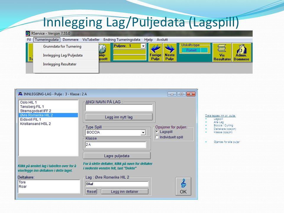 Innlegging Lag/Puljedata (Lagspill) Data legges inn pr. pulje:  Lagspill  Alle Lag  Boccia / Curling  Deltakere (opsjon)  Klasse (opsjon)  Gjent