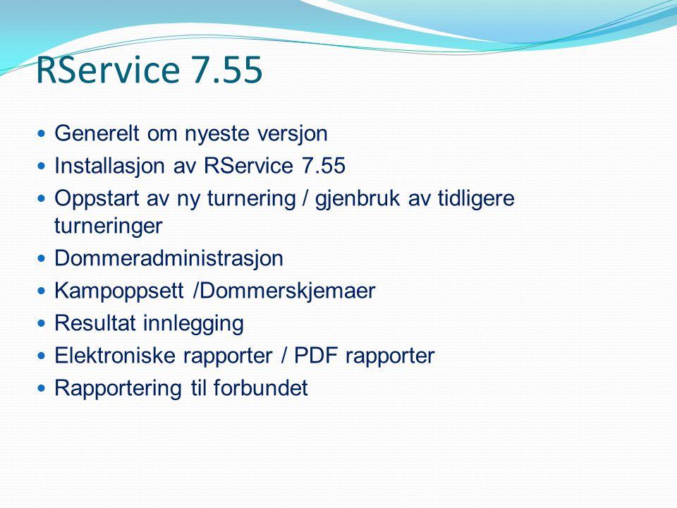 RService 7.55  Generelt om nyeste versjon  Installasjon av RService 7.55  Oppstart av ny turnering / gjenbruk av tidligere turneringer  Dommeradmi