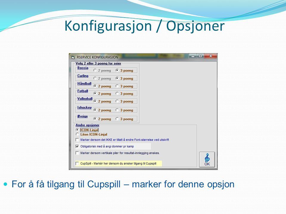 Konfigurasjon / Opsjoner  For å få tilgang til Cupspill – marker for denne opsjon