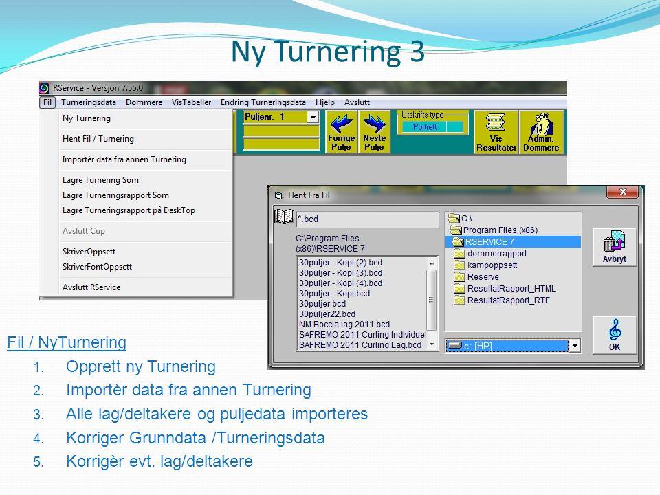 Ny Turnering 3 Fil / NyTurnering 1. Opprett ny Turnering 2. Importèr data fra annen Turnering 3. Alle lag/deltakere og puljedata importeres 4. Korrige