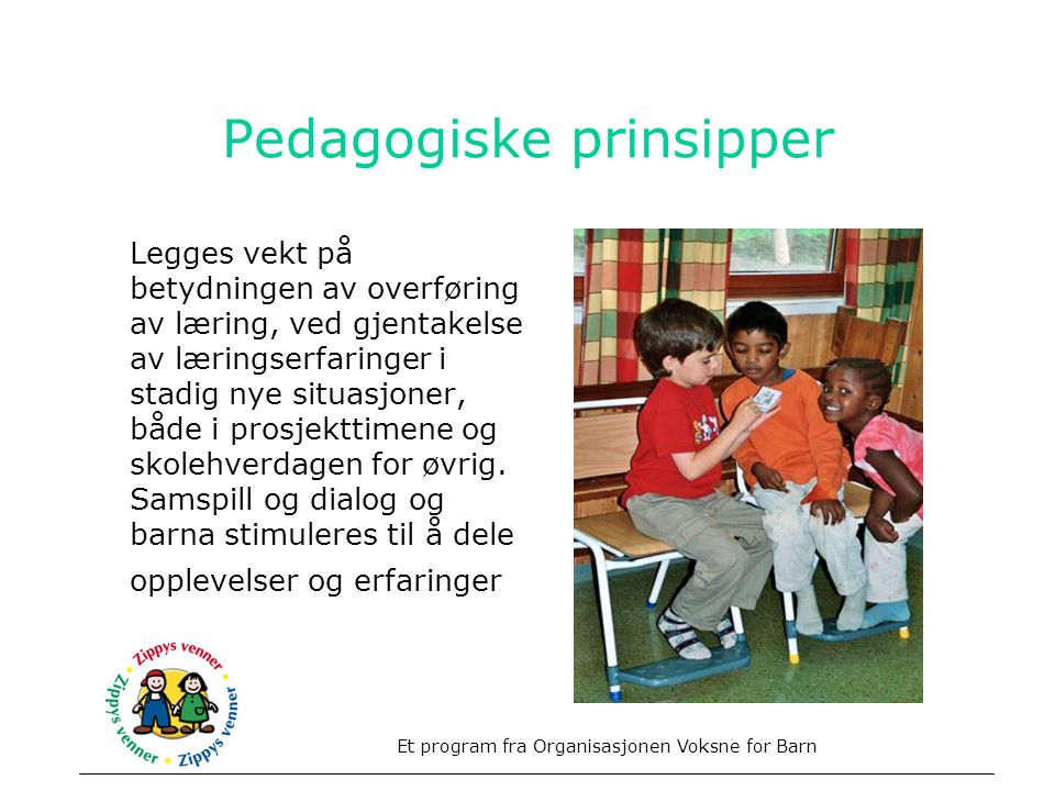 Pedagogiske prinsipper Legges vekt på betydningen av overføring av læring, ved gjentakelse av læringserfaringer i stadig nye situasjoner, både i prosjekttimene og skolehverdagen for øvrig.