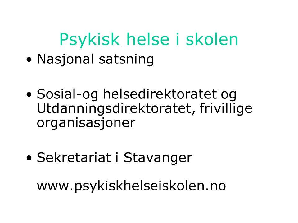 Psykisk helse i skolen •Nasjonal satsning •Sosial-og helsedirektoratet og Utdanningsdirektoratet, frivillige organisasjoner •Sekretariat i Stavanger w