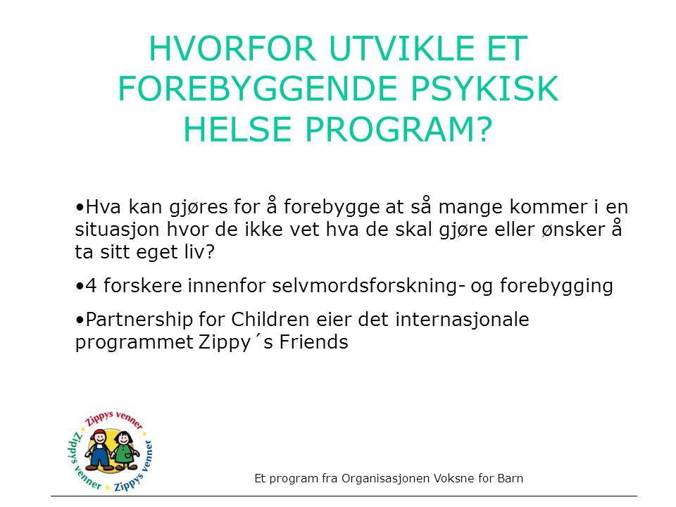 HVORFOR UTVIKLE ET FOREBYGGENDE PSYKISK HELSE PROGRAM? Et program fra Organisasjonen Voksne for Barn •Hva kan gjøres for å forebygge at så mange komme