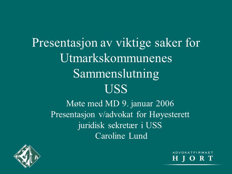 Presentasjon av viktige saker for Utmarkskommunenes Sammenslutning USS Møte med MD 9. januar 2006 Presentasjon v/advokat for Høyesterett juridisk sekr