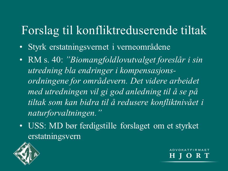 """Forslag til konfliktreduserende tiltak •Styrk erstatningsvernet i verneområdene •RM s. 40: """"Biomangfoldlovutvalget foreslår i sin utredning bla endrin"""