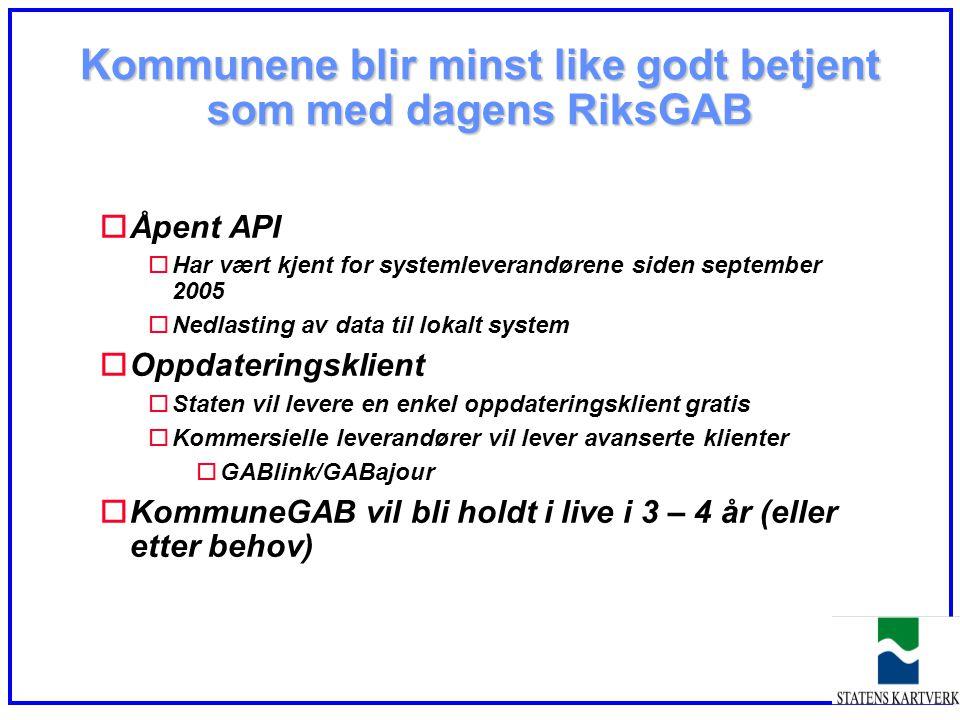 Kommunene blir minst like godt betjent som med dagens RiksGAB oÅpent API oHar vært kjent for systemleverandørene siden september 2005 oNedlasting av d
