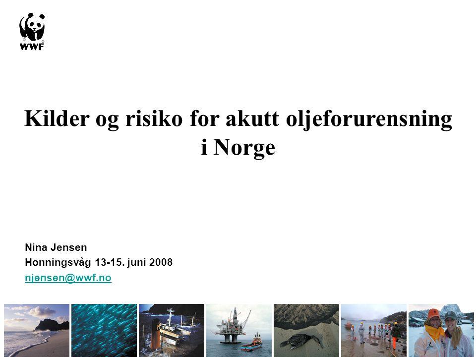 Kilder og risiko for akutt oljeforurensning i Norge Nina Jensen Honningsvåg 13-15. juni 2008 njensen@wwf.no