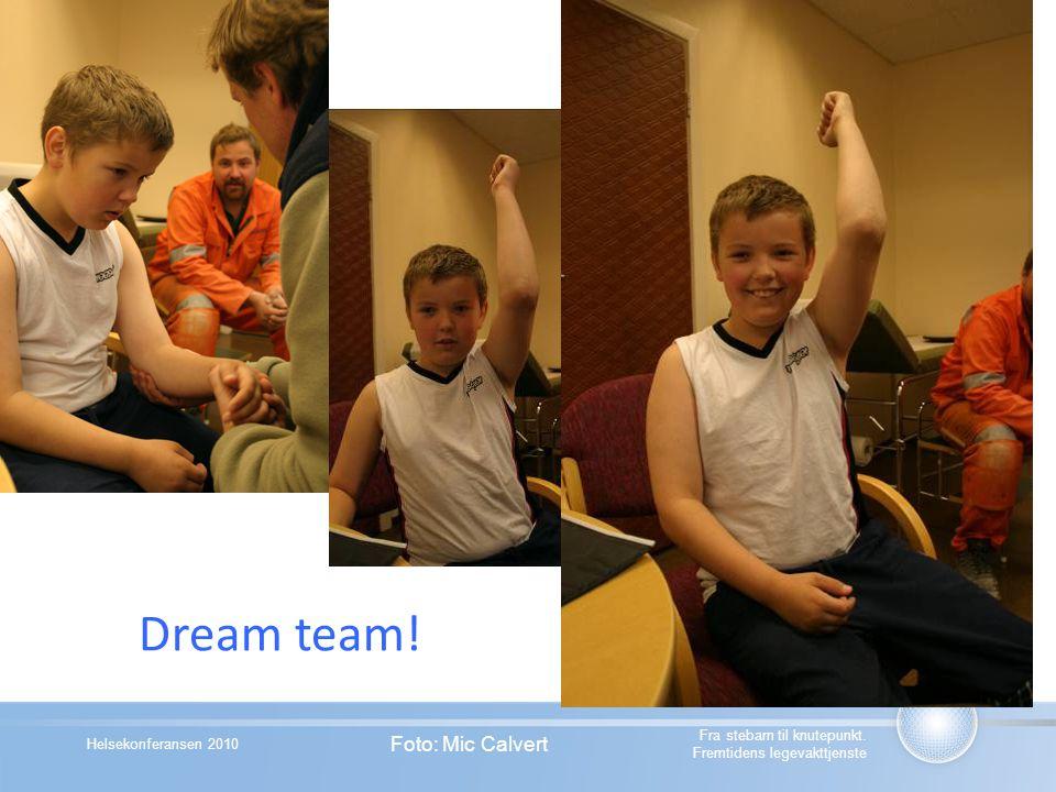 Helsekonferansen 2010 Dream team! Foto: Mic Calvert Fra stebarn til knutepunkt. Fremtidens legevakttjenste