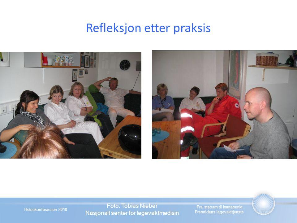 Helsekonferansen 2010 Refleksjon etter praksis Fra stebarn til knutepunkt. Fremtidens legevakttjenste Foto: Tobias Nieber Nasjonalt senter for legevak