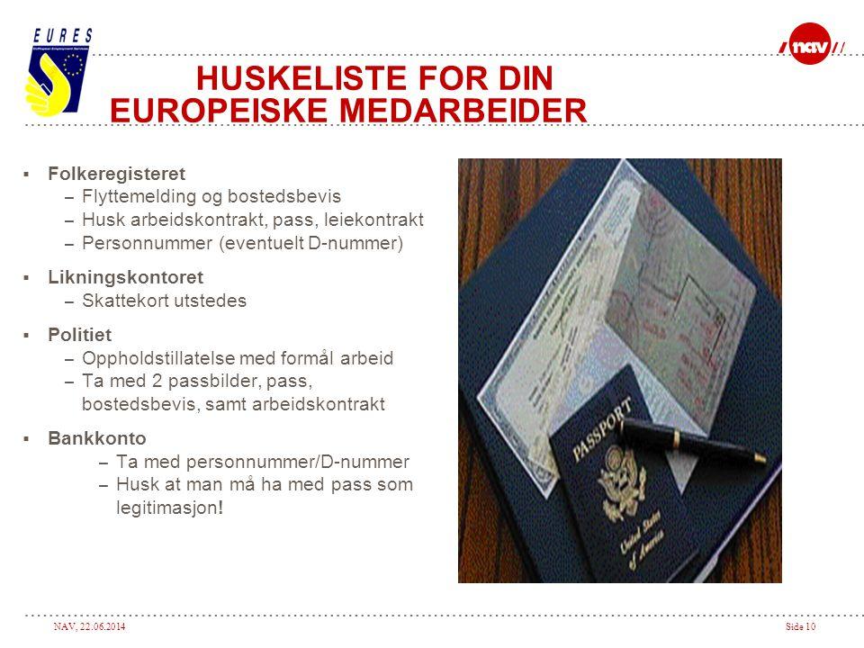 NAV, 22.06.2014Side 10 HUSKELISTE FOR DIN EUROPEISKE MEDARBEIDER  Folkeregisteret – Flyttemelding og bostedsbevis – Husk arbeidskontrakt, pass, leiek