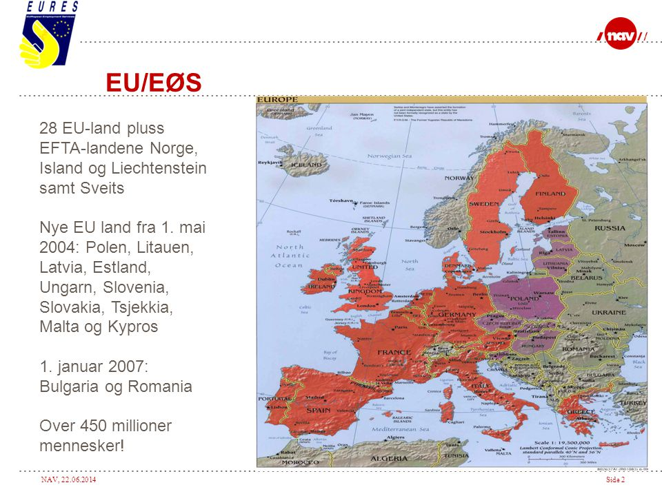 NAV, 22.06.2014Side 2 EU/EØS 28 EU-land pluss EFTA-landene Norge, Island og Liechtenstein samt Sveits Nye EU land fra 1. mai 2004: Polen, Litauen, Lat