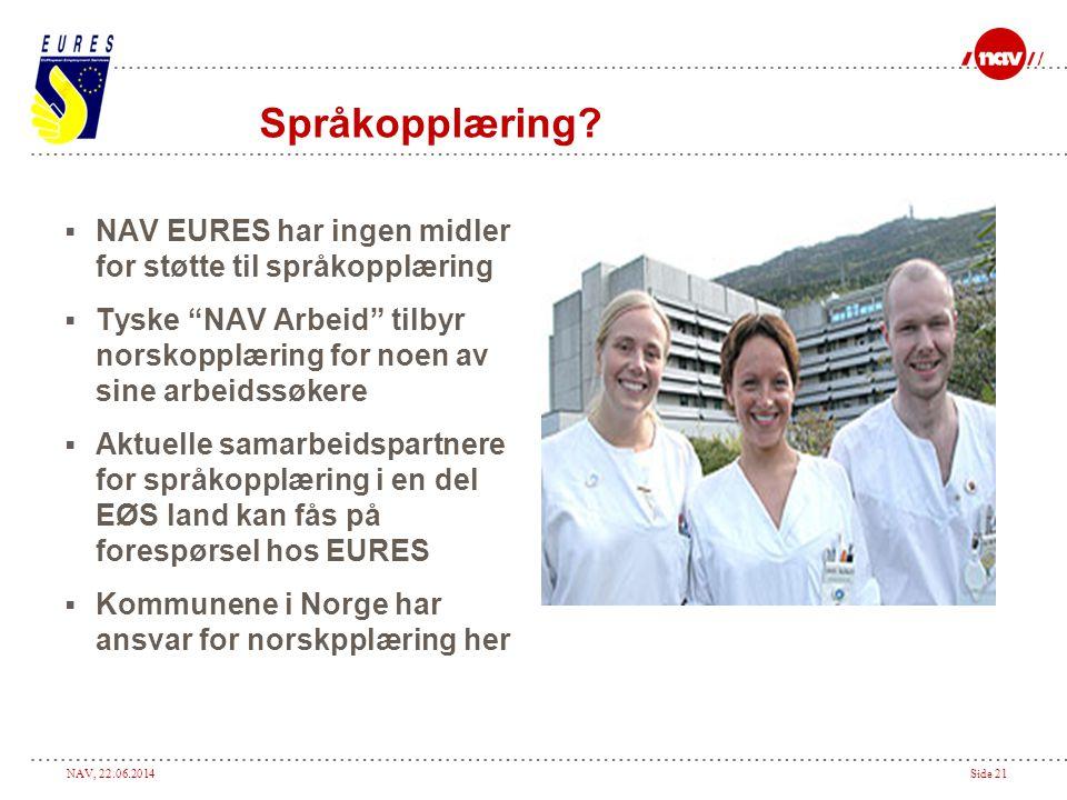 """NAV, 22.06.2014Side 21 Språkopplæring?  NAV EURES har ingen midler for støtte til språkopplæring  Tyske """"NAV Arbeid"""" tilbyr norskopplæring for noen"""