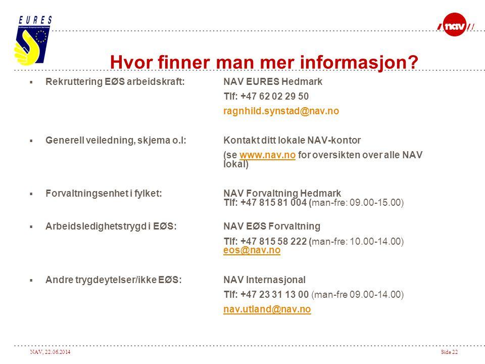 NAV, 22.06.2014Side 22 Hvor finner man mer informasjon?  Rekruttering EØS arbeidskraft:NAV EURES Hedmark Tlf: +47 62 02 29 50 ragnhild.synstad@nav.no