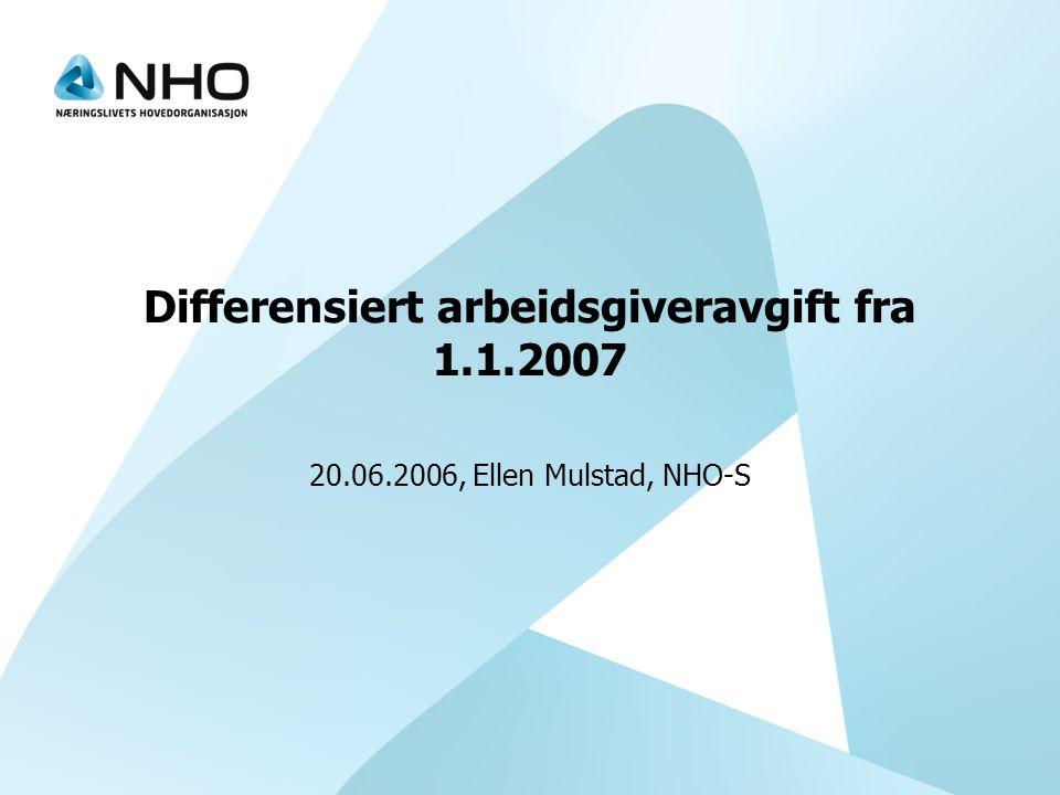 Differensiert arbeidsgiveravgift fra 1.1.2007 20.06.2006, Ellen Mulstad, NHO-S