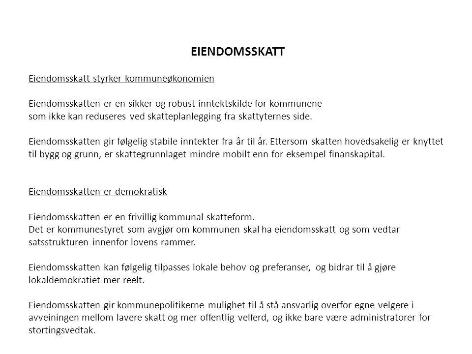 EIENDOMSSKATT Eiendomsskatt styrker kommuneøkonomien Eiendomsskatten er en sikker og robust inntektskilde for kommunene som ikke kan reduseres ved ska