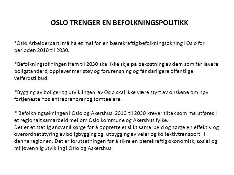 OSLO TRENGER EN BEFOLKNINGSPOLITIKK * Oslo Arbeiderparti må ha et mål for en bærekraftig befolkningsøkning i Oslo for perioden 2010 til 2030. *Befolkn