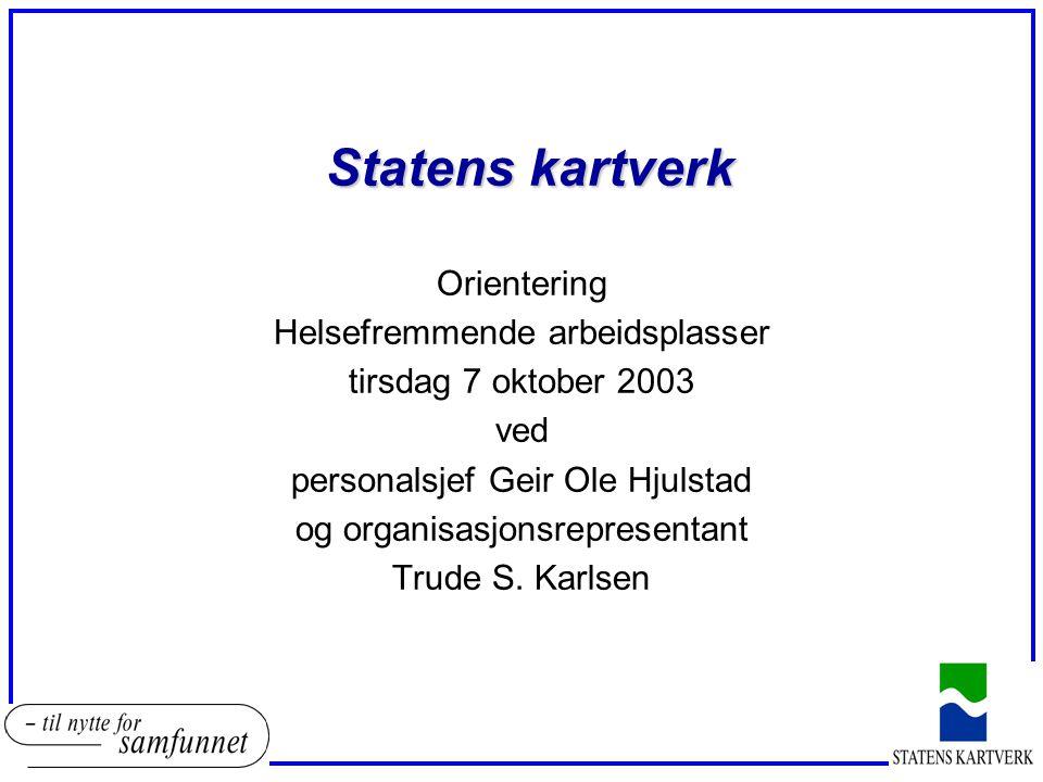 Statens kartverk Orientering Helsefremmende arbeidsplasser tirsdag 7 oktober 2003 ved personalsjef Geir Ole Hjulstad og organisasjonsrepresentant Trud