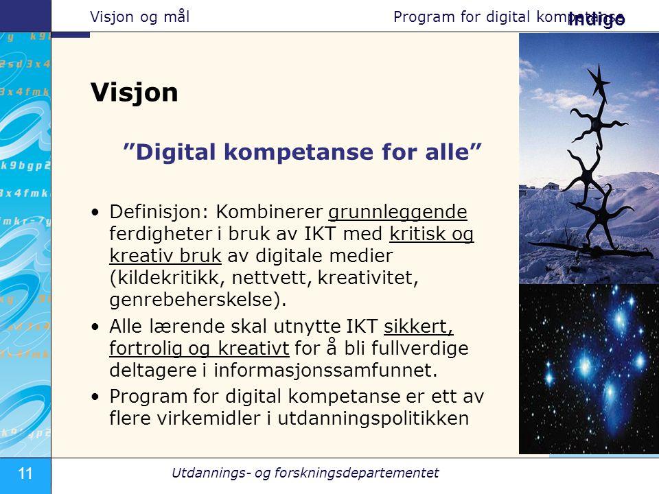 11 JPS - Utdannings- og forskningsdepartementet – 20.10.2005 Indigo Digital kompetanse for alle •Definisjon: Kombinerer grunnleggende ferdigheter i bruk av IKT med kritisk og kreativ bruk av digitale medier (kildekritikk, nettvett, kreativitet, genrebeherskelse).
