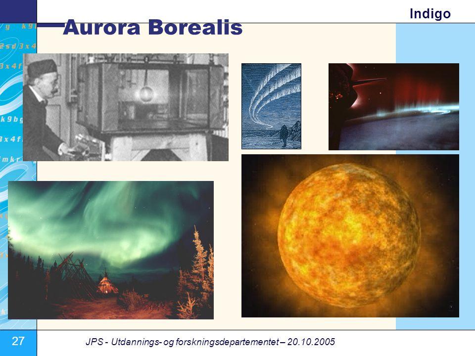 27 JPS - Utdannings- og forskningsdepartementet – 20.10.2005 Indigo Aurora Borealis