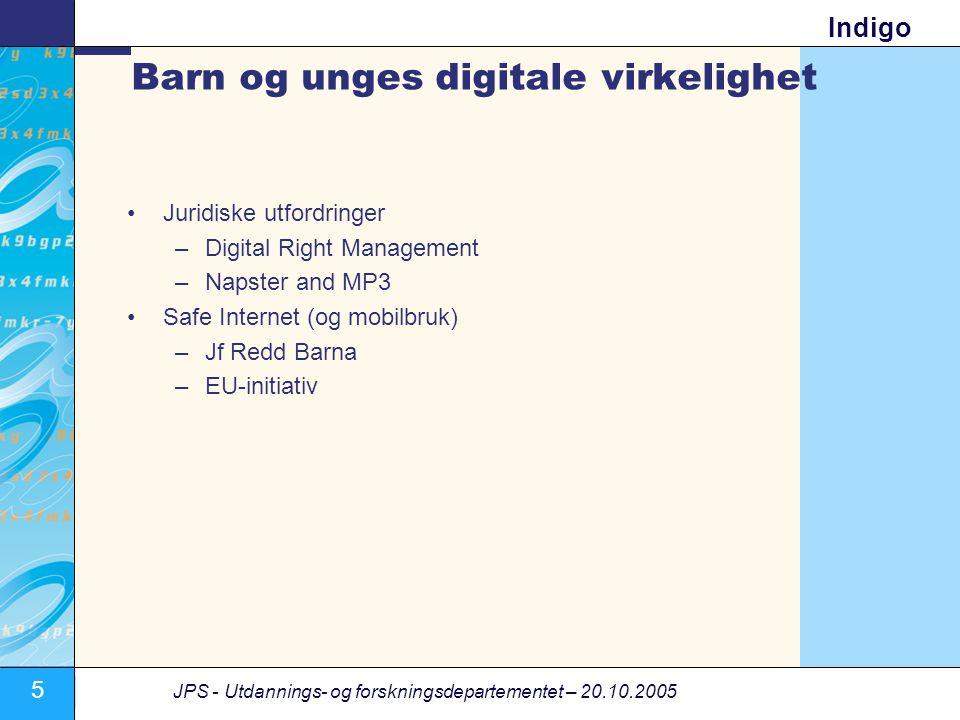 5 JPS - Utdannings- og forskningsdepartementet – 20.10.2005 Indigo Barn og unges digitale virkelighet •Juridiske utfordringer –Digital Right Management –Napster and MP3 •Safe Internet (og mobilbruk) –Jf Redd Barna –EU-initiativ