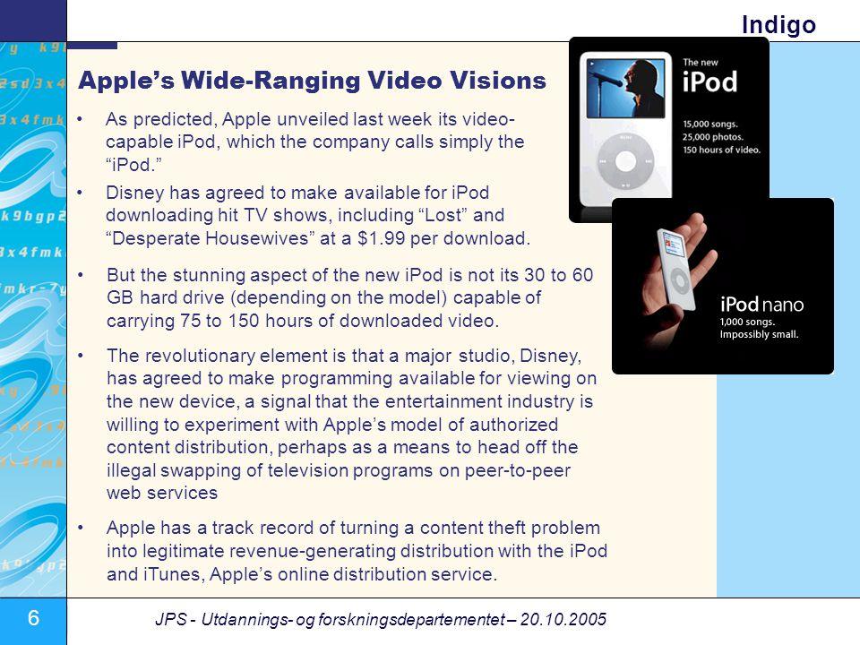 6 JPS - Utdannings- og forskningsdepartementet – 20.10.2005 Indigo Apple's Wide-Ranging Video Visions •As predicted, Apple unveiled last week its vide