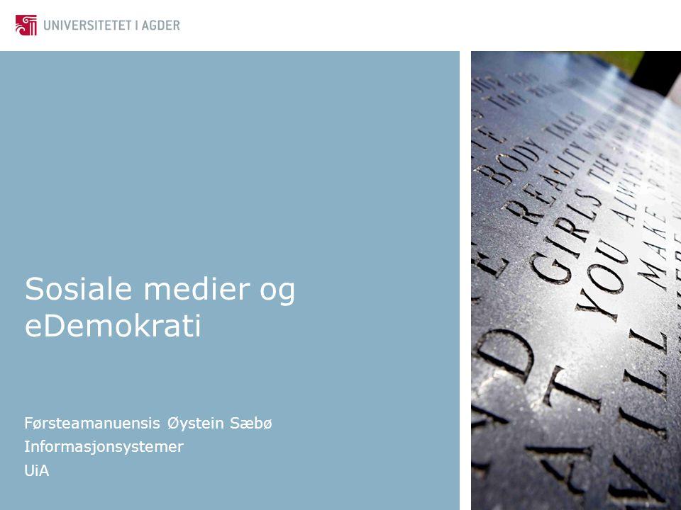 Sosiale medier og eDemokrati Førsteamanuensis Øystein Sæbø Informasjonsystemer UiA