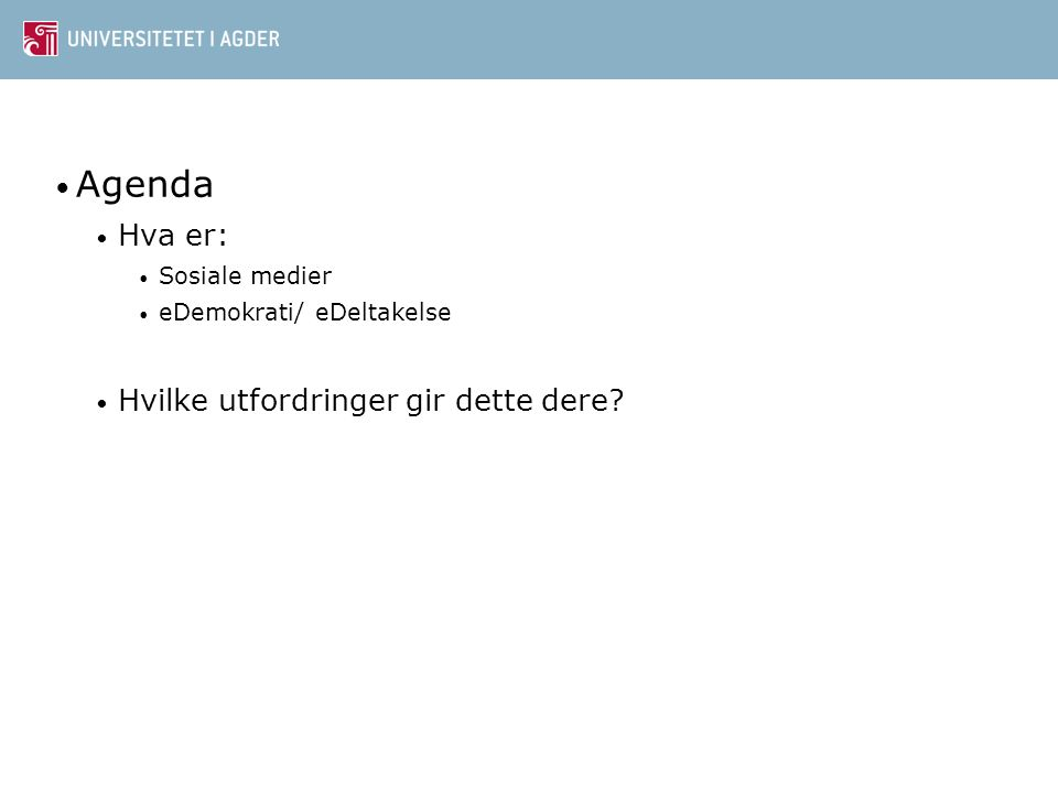 • Agenda • Hva er: • Sosiale medier • eDemokrati/ eDeltakelse • Hvilke utfordringer gir dette dere