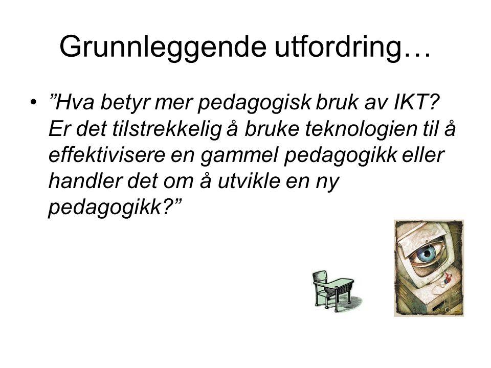 Grunnleggende utfordring… • Hva betyr mer pedagogisk bruk av IKT.