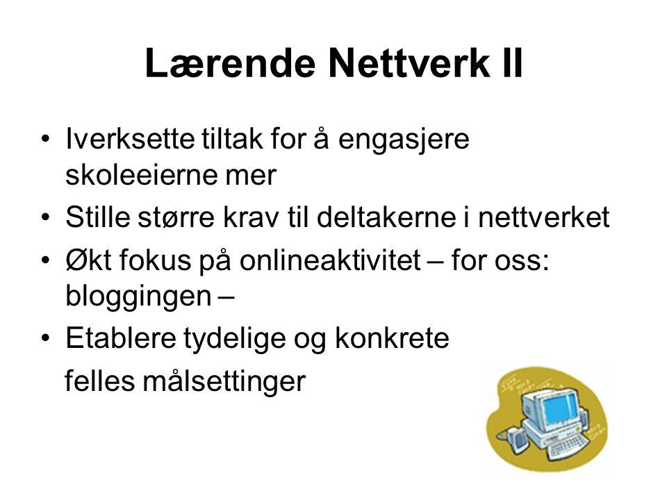 Lærende Nettverk II •Iverksette tiltak for å engasjere skoleeierne mer •Stille større krav til deltakerne i nettverket •Økt fokus på onlineaktivitet – for oss: bloggingen – •Etablere tydelige og konkrete felles målsettinger