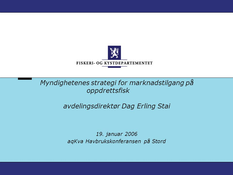 Myndighetenes strategi for marknadstilgang på oppdrettsfisk avdelingsdirektør Dag Erling Stai 19.