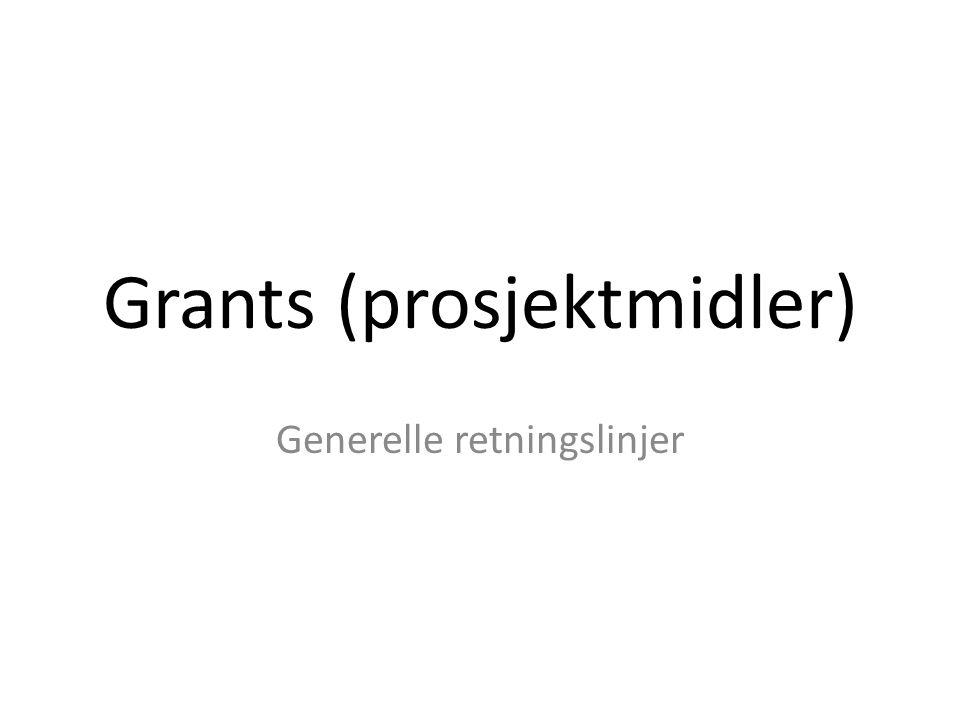 Grants (prosjektmidler) Generelle retningslinjer