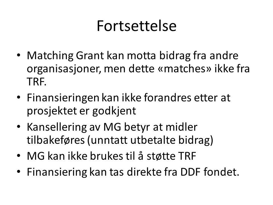 Fortsettelse • Matching Grant kan motta bidrag fra andre organisasjoner, men dette «matches» ikke fra TRF.