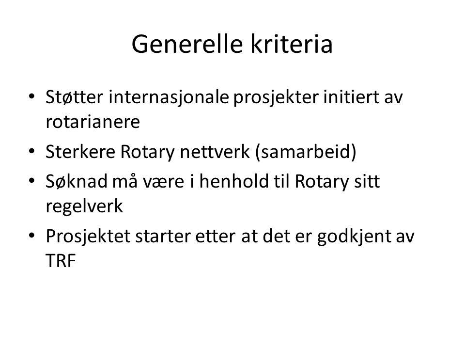 Generelle kriteria • Støtter internasjonale prosjekter initiert av rotarianere • Sterkere Rotary nettverk (samarbeid) • Søknad må være i henhold til Rotary sitt regelverk • Prosjektet starter etter at det er godkjent av TRF