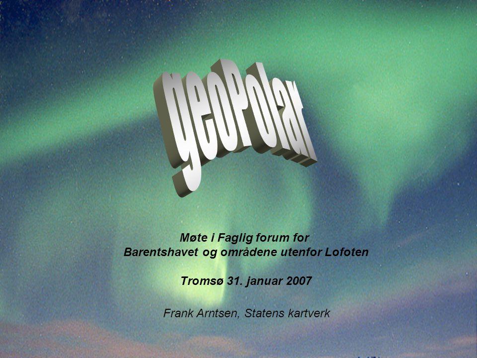 Frank Arntsen, Statens kartverk Møte i Faglig forum for Barentshavet og områdene utenfor Lofoten Tromsø 31. januar 2007