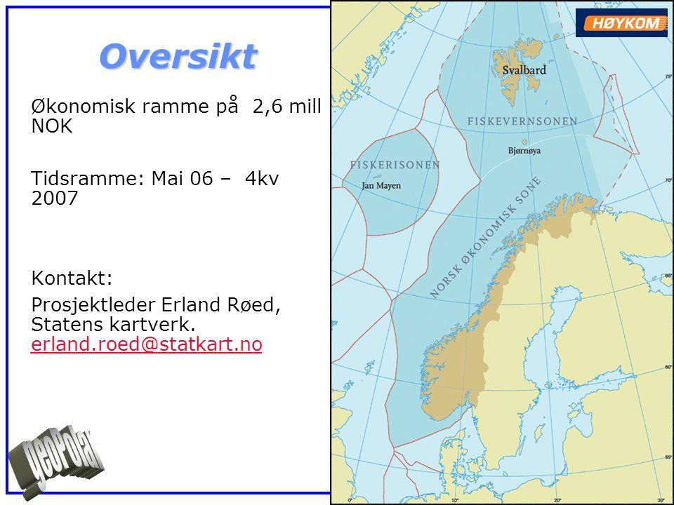 Oversikt Økonomisk ramme på 2,6 mill NOK Tidsramme: Mai 06 – 4kv 2007 Kontakt: Prosjektleder Erland Røed, Statens kartverk. erland.roed@statkart.no er