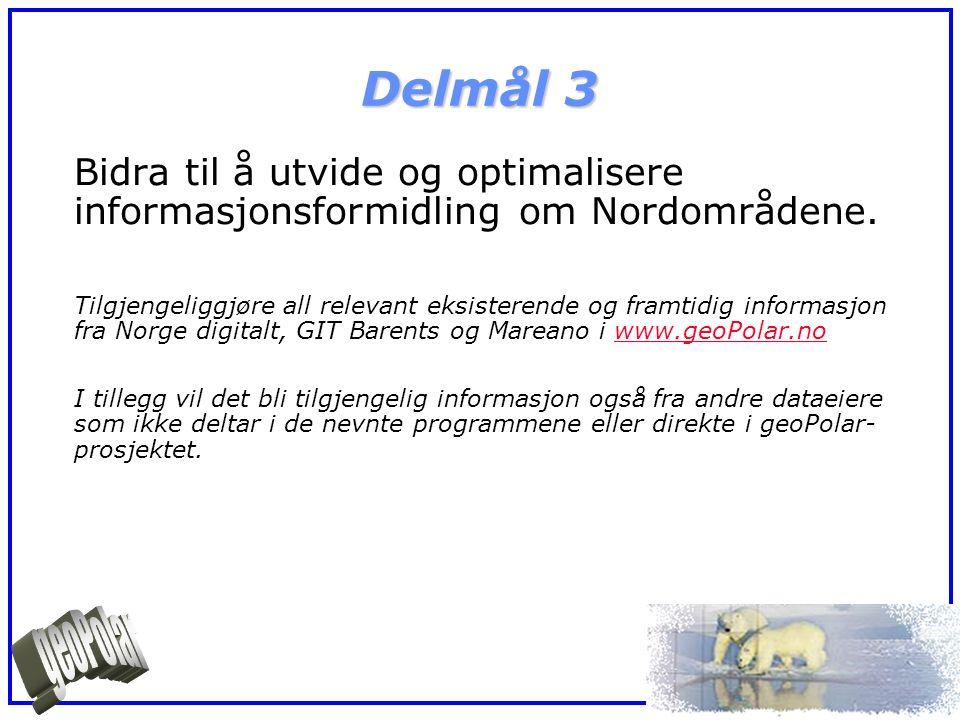 Delmål 3 Bidra til å utvide og optimalisere informasjonsformidling om Nordområdene. Tilgjengeliggjøre all relevant eksisterende og framtidig informasj
