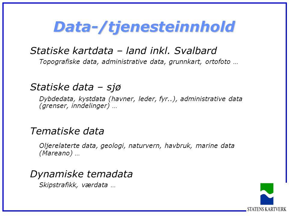 Data-/tjenesteinnhold Statiske kartdata – land inkl. Svalbard Topografiske data, administrative data, grunnkart, ortofoto … Statiske data – sjø Dybded