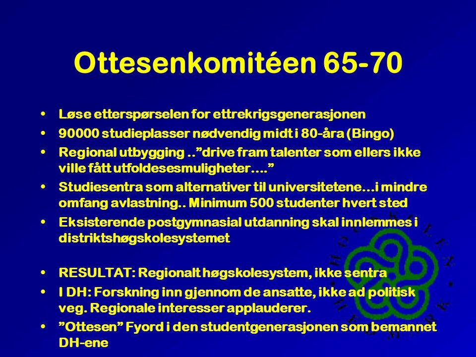 """Ottesenkomitéen 65-70 •Løse etterspørselen for ettrekrigsgenerasjonen •90000 studieplasser nødvendig midt i 80-åra (Bingo) •Regional utbygging..""""drive"""