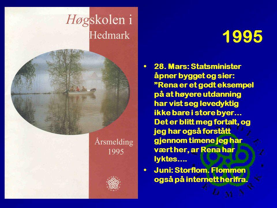 """1995 •28. Mars: Statsminister åpner bygget og sier: """"Rena er et godt eksempel på at høyere utdanning har vist seg levedyktig ikke bare i store byer… D"""