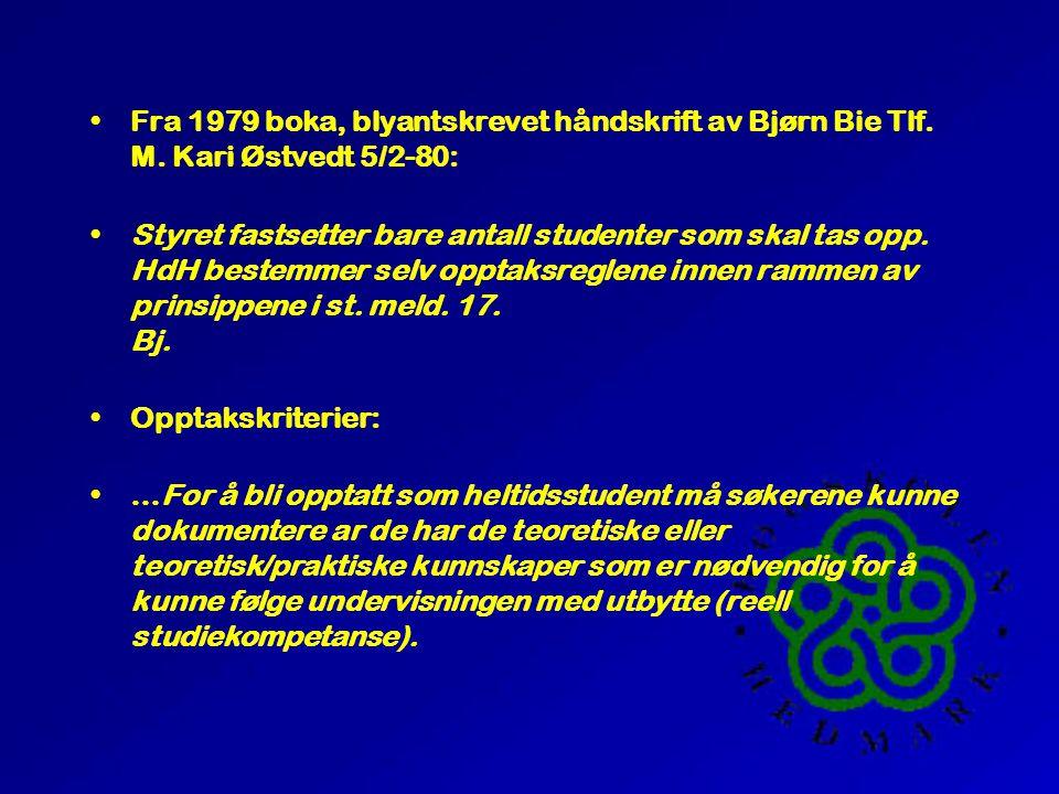 •Fra 1979 boka, blyantskrevet håndskrift av Bjørn Bie Tlf. M. Kari Østvedt 5/2-80: •Styret fastsetter bare antall studenter som skal tas opp. HdH best
