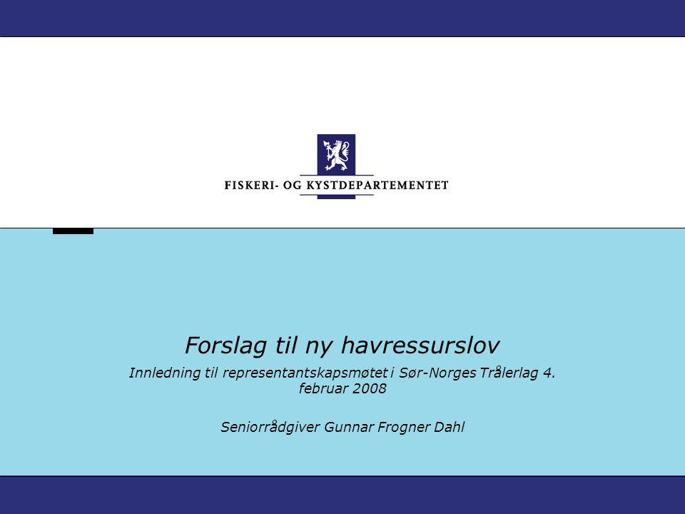 Forslag til ny havressurslov Innledning til representantskapsmøtet i Sør-Norges Trålerlag 4. februar 2008 Seniorrådgiver Gunnar Frogner Dahl
