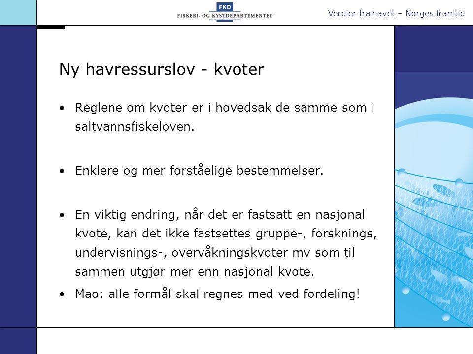 Verdier fra havet – Norges framtid Ny havressurslov - kvoter •Reglene om kvoter er i hovedsak de samme som i saltvannsfiskeloven. •Enklere og mer fors